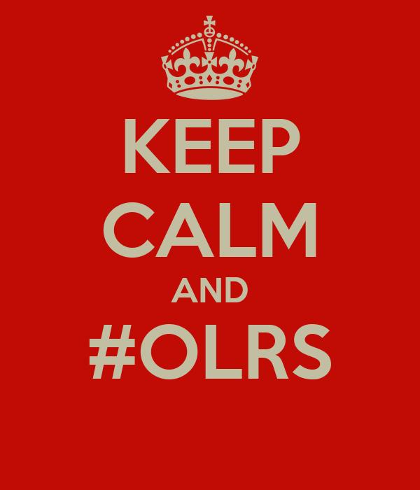 KEEP CALM AND #OLRS