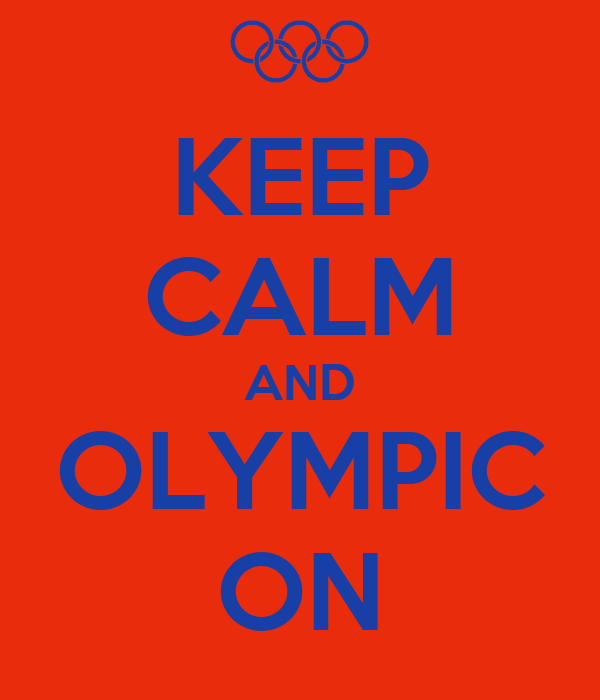 KEEP CALM AND OLYMPIC ON