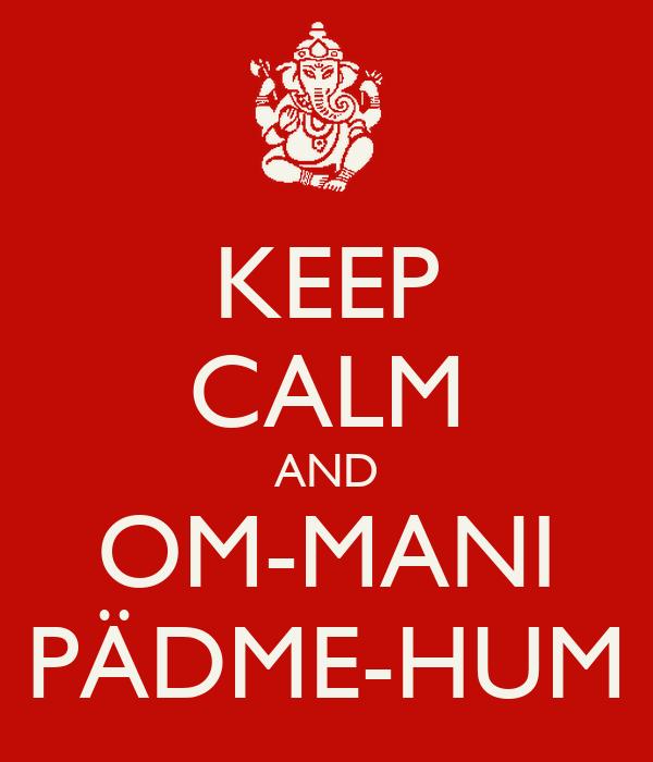 KEEP CALM AND OM-MANI PÄDME-HUM