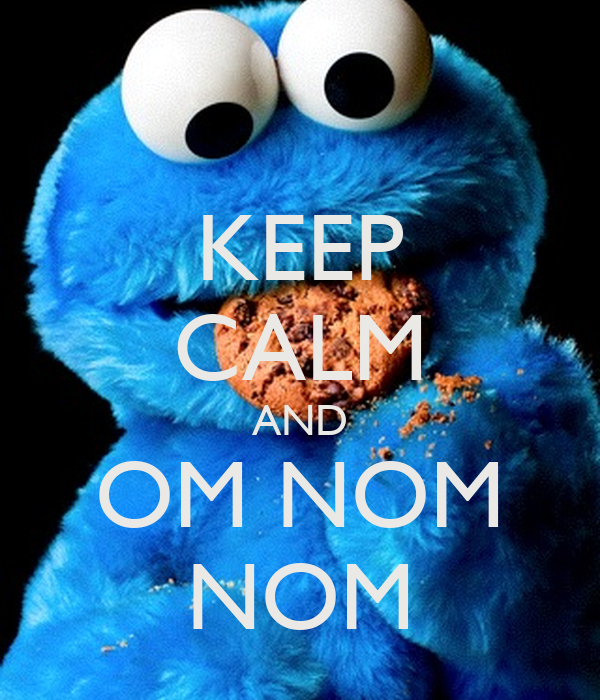 KEEP CALM AND OM NOM NOM