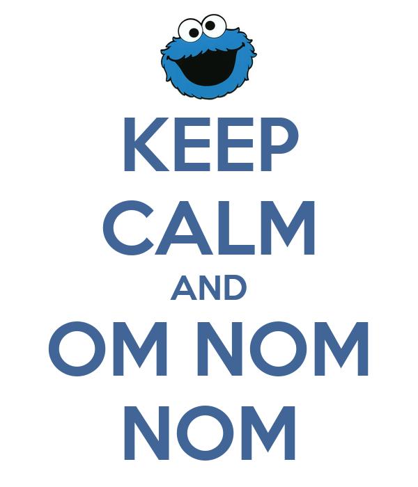 KEEP CALM AND OM NOM NOM