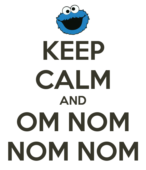 KEEP CALM AND OM NOM NOM NOM