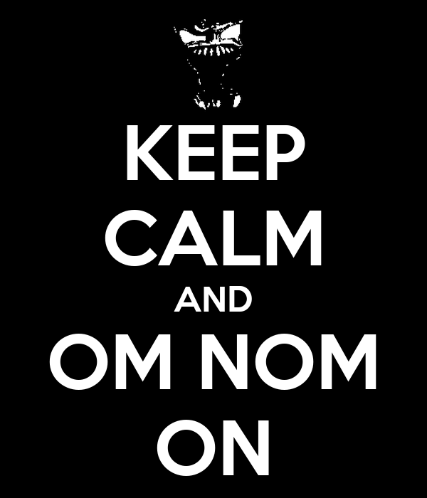 KEEP CALM AND OM NOM ON