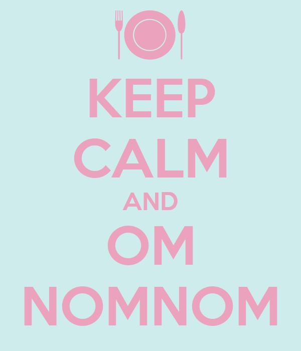 KEEP CALM AND OM NOMNOM