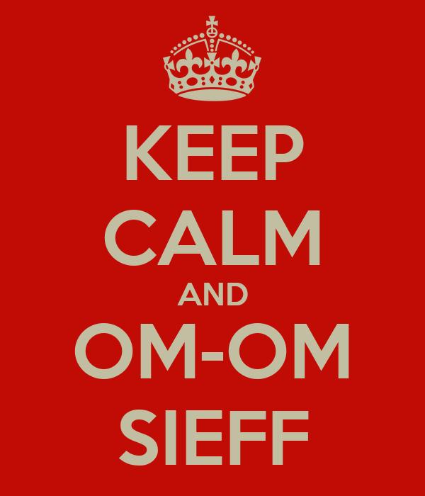 KEEP CALM AND OM-OM SIEFF