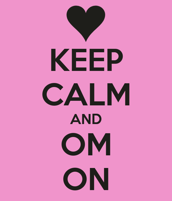 KEEP CALM AND OM ON