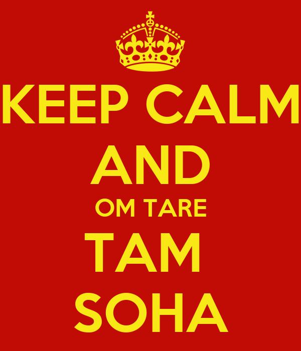 KEEP CALM AND OM TARE TAM  SOHA