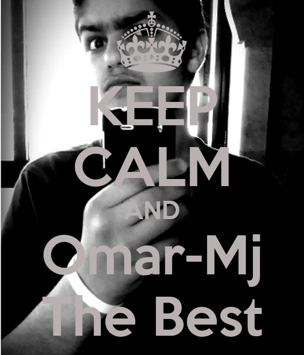KEEP CALM AND Omar-Mj The Best