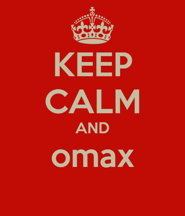 KEEP CALM AND omax