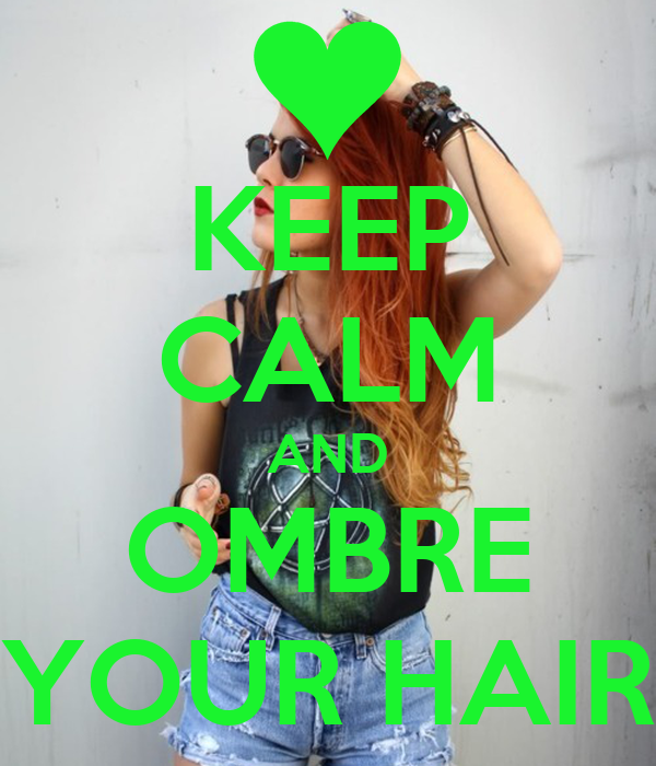 KEEP CALM AND OMBRE YOUR HAIR