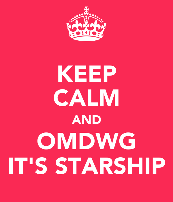 KEEP CALM AND OMDWG IT'S STARSHIP