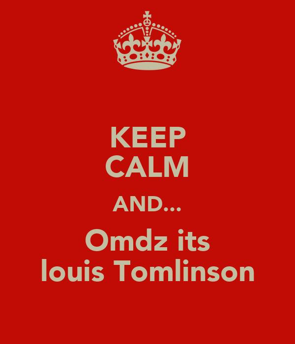 KEEP CALM AND... Omdz its louis Tomlinson