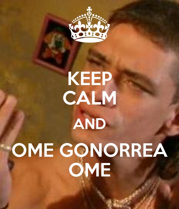 KEEP CALM AND OME GONORREA OME