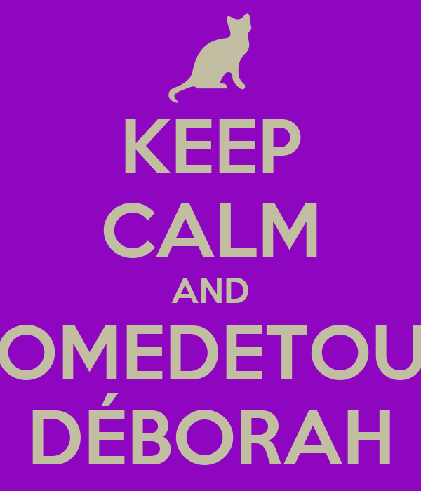 KEEP CALM AND OMEDETOU DÉBORAH