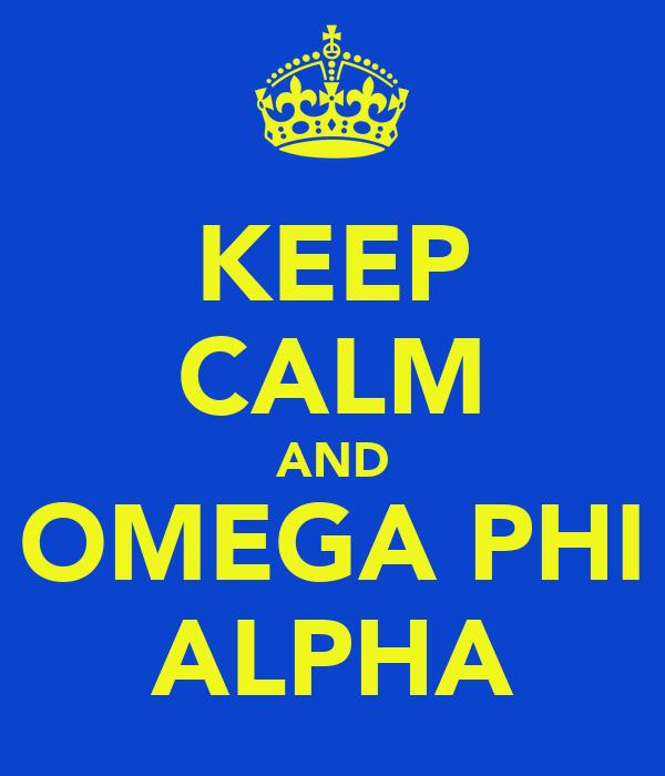 KEEP CALM AND OMEGA PHI ALPHA