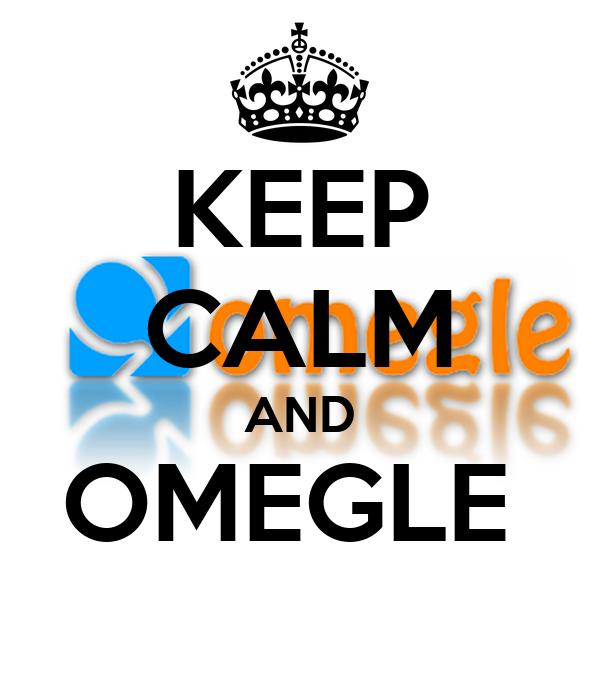KEEP CALM AND OMEGLE