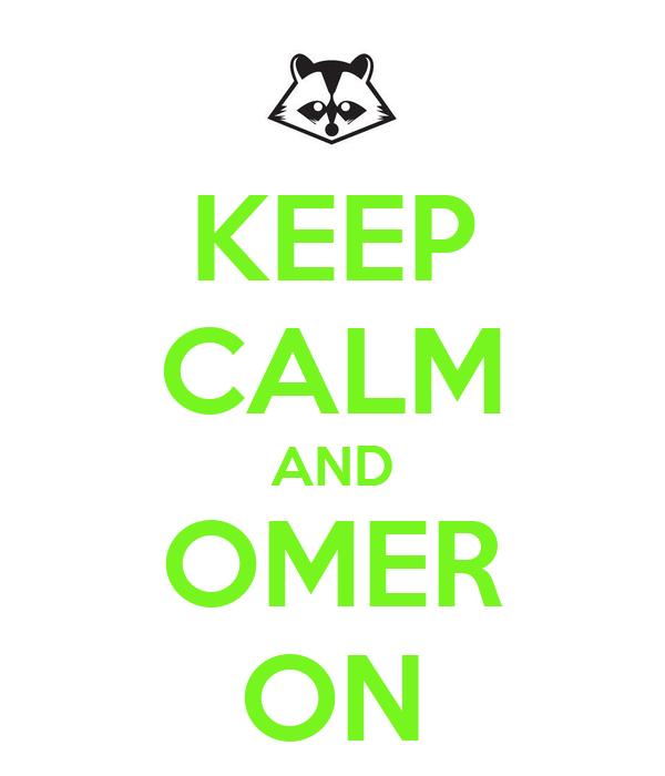KEEP CALM AND OMER ON