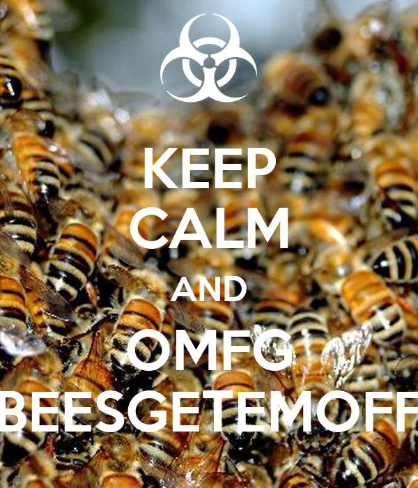 KEEP CALM AND OMFG BEESGETEMOFF