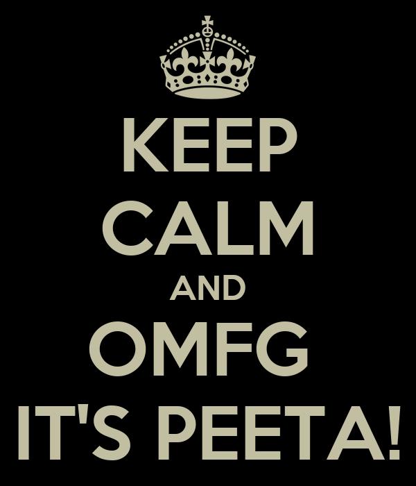 KEEP CALM AND OMFG  IT'S PEETA!