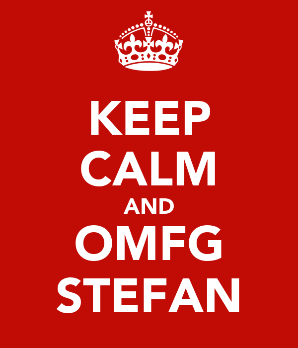 KEEP CALM AND OMFG STEFAN