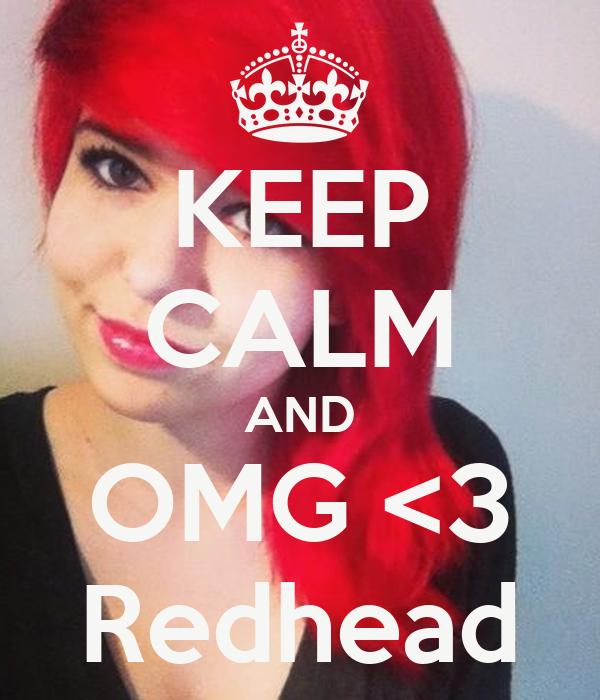 KEEP CALM AND OMG <3 Redhead
