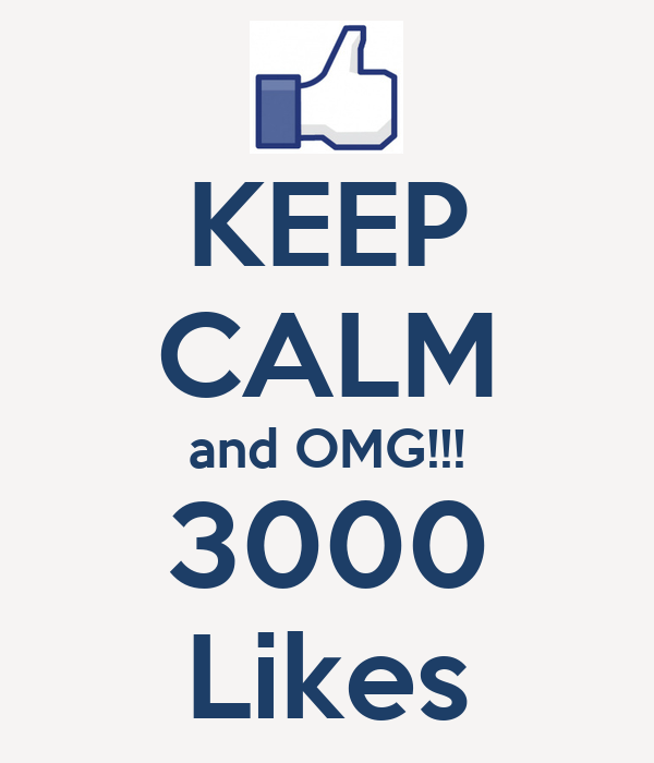 KEEP CALM and OMG!!! 3000 Likes