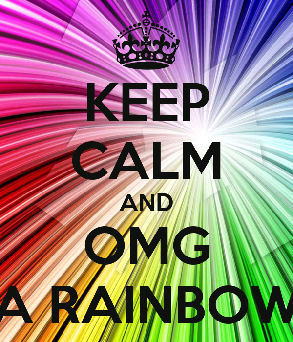 KEEP CALM AND OMG A RAINBOW