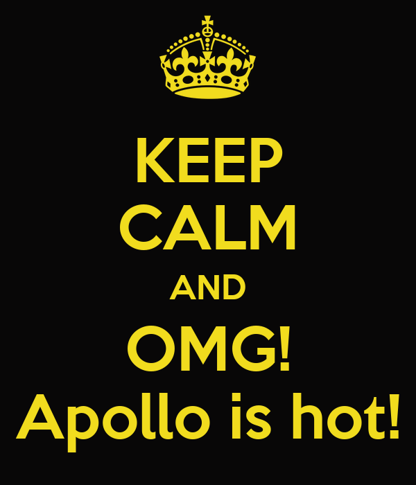 KEEP CALM AND OMG! Apollo is hot!