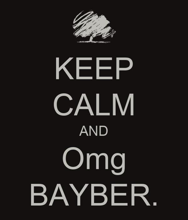 KEEP CALM AND Omg BAYBER.