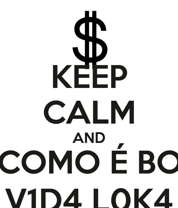 KEEP CALM AND OMG, COMO É BOM SER V1D4 L0K4