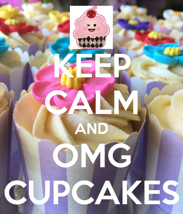 KEEP CALM AND OMG CUPCAKES