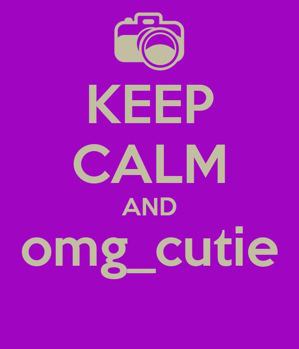 KEEP CALM AND omg_cutie