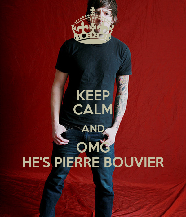KEEP CALM AND OMG HE'S PIERRE BOUVIER