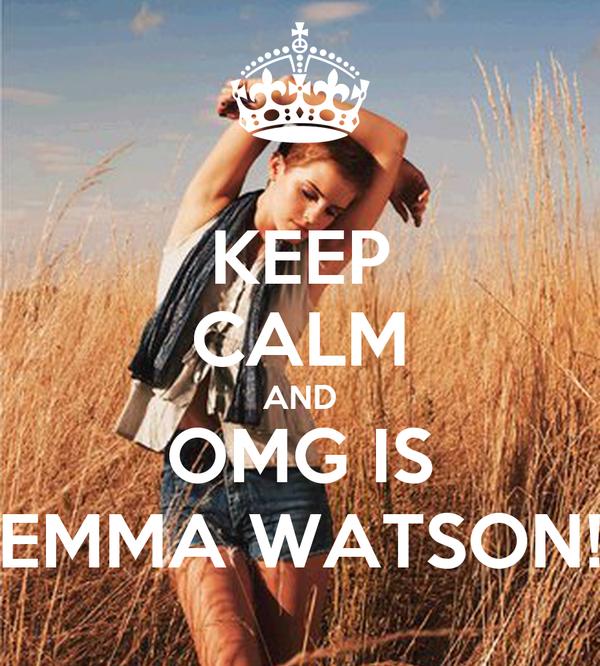 KEEP CALM AND OMG IS EMMA WATSON!