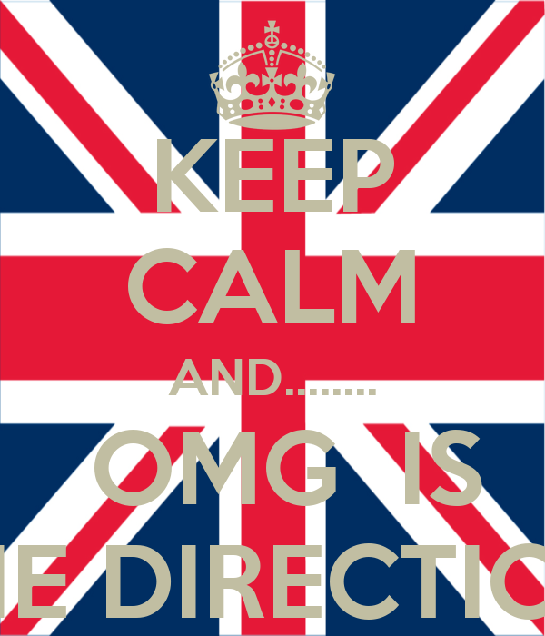 KEEP CALM AND........  OMG  IS ONE DIRECTION!!