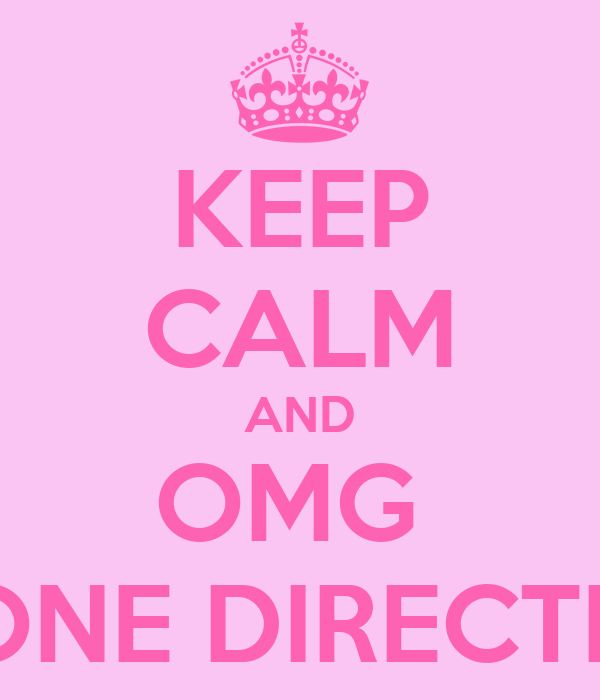 KEEP CALM AND OMG  IS ONE DIRECTION