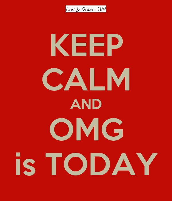 KEEP CALM AND OMG is TODAY