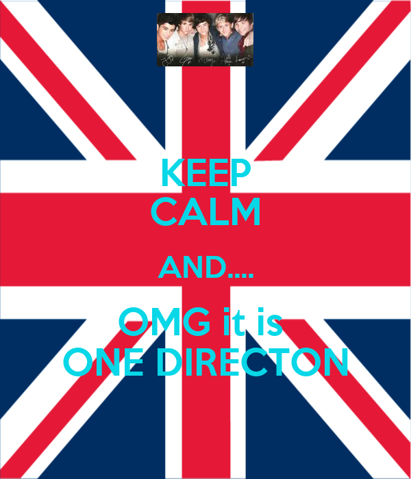 KEEP CALM AND.... OMG it is  ONE DIRECTON