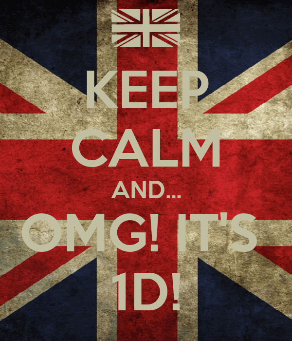 KEEP CALM AND... OMG! IT'S  1D!