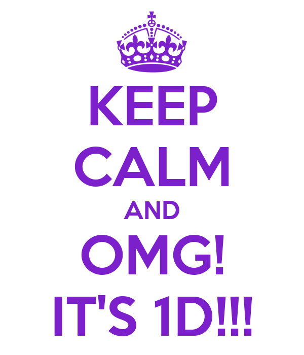 KEEP CALM AND OMG! IT'S 1D!!!