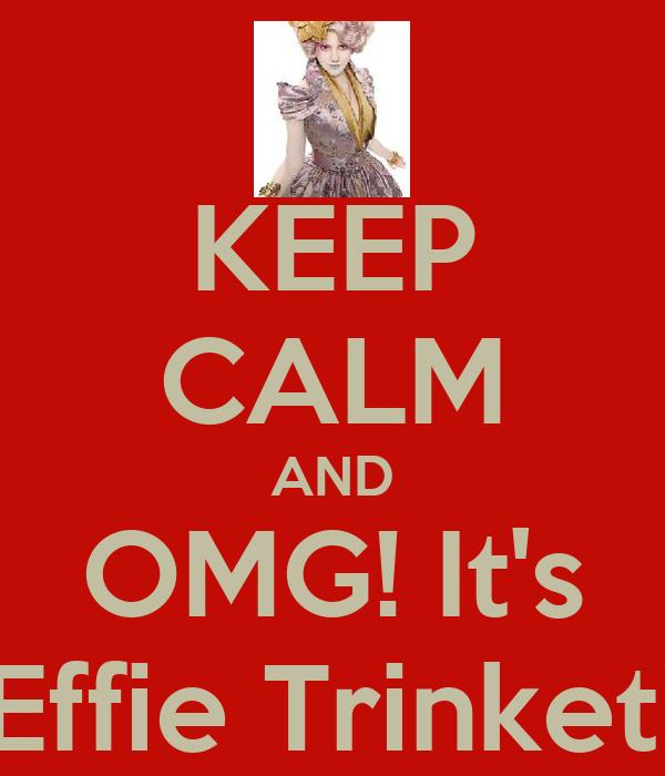 KEEP CALM AND OMG! It's Effie Trinket!