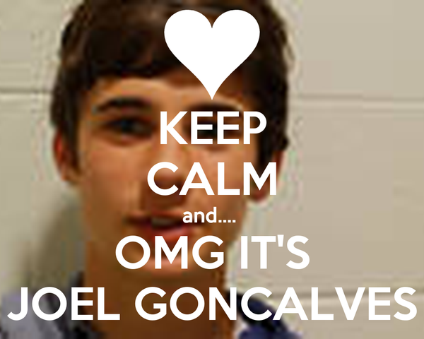 KEEP CALM and....  OMG IT'S JOEL GONCALVES