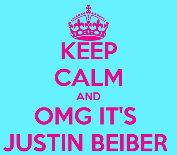 KEEP CALM AND OMG IT'S  JUSTIN BEIBER