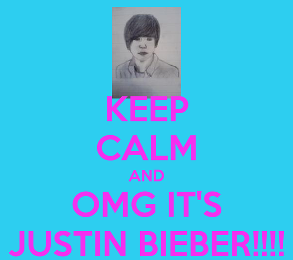 KEEP CALM AND OMG IT'S JUSTIN BIEBER!!!!
