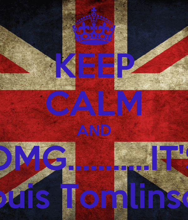 KEEP CALM AND OMG...........IT'S Louis Tomlinson