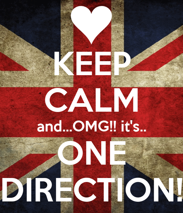 KEEP CALM and...OMG!! it's.. ONE DIRECTION!
