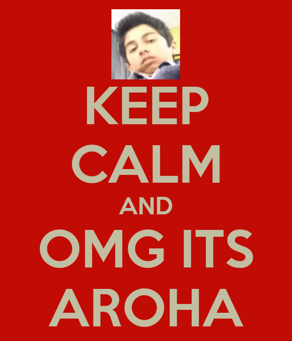 KEEP CALM AND OMG ITS AROHA