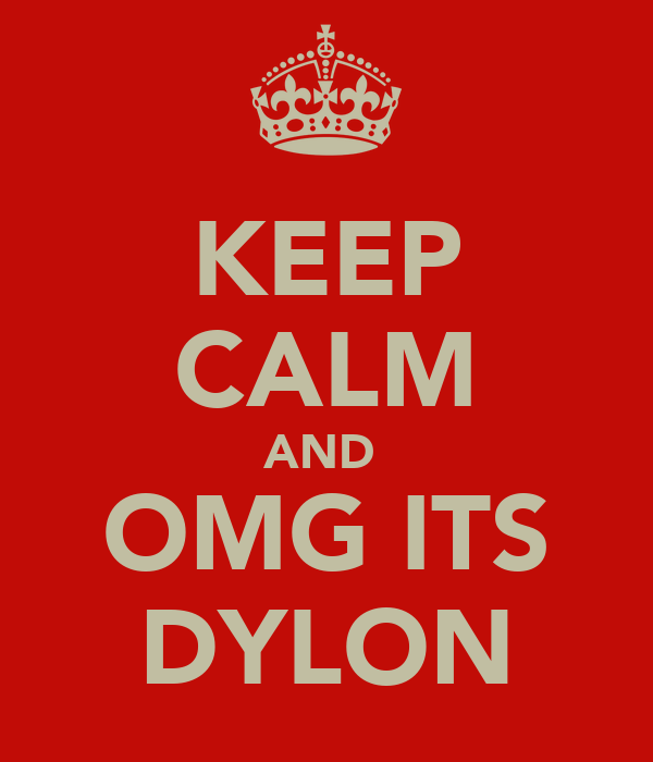 KEEP CALM AND  OMG ITS DYLON