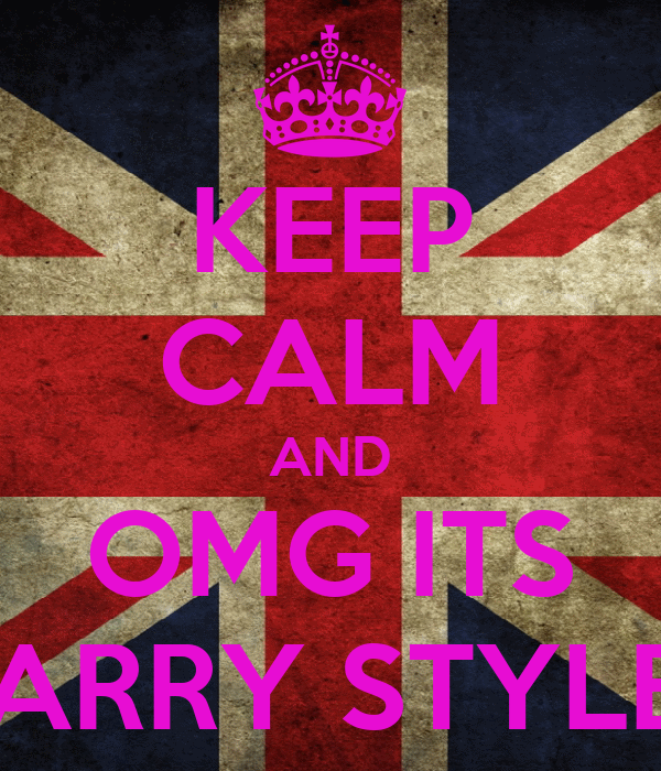 KEEP CALM AND OMG ITS HARRY STYLES