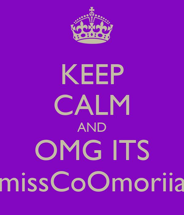 KEEP CALM AND OMG ITS missCoOmoriia
